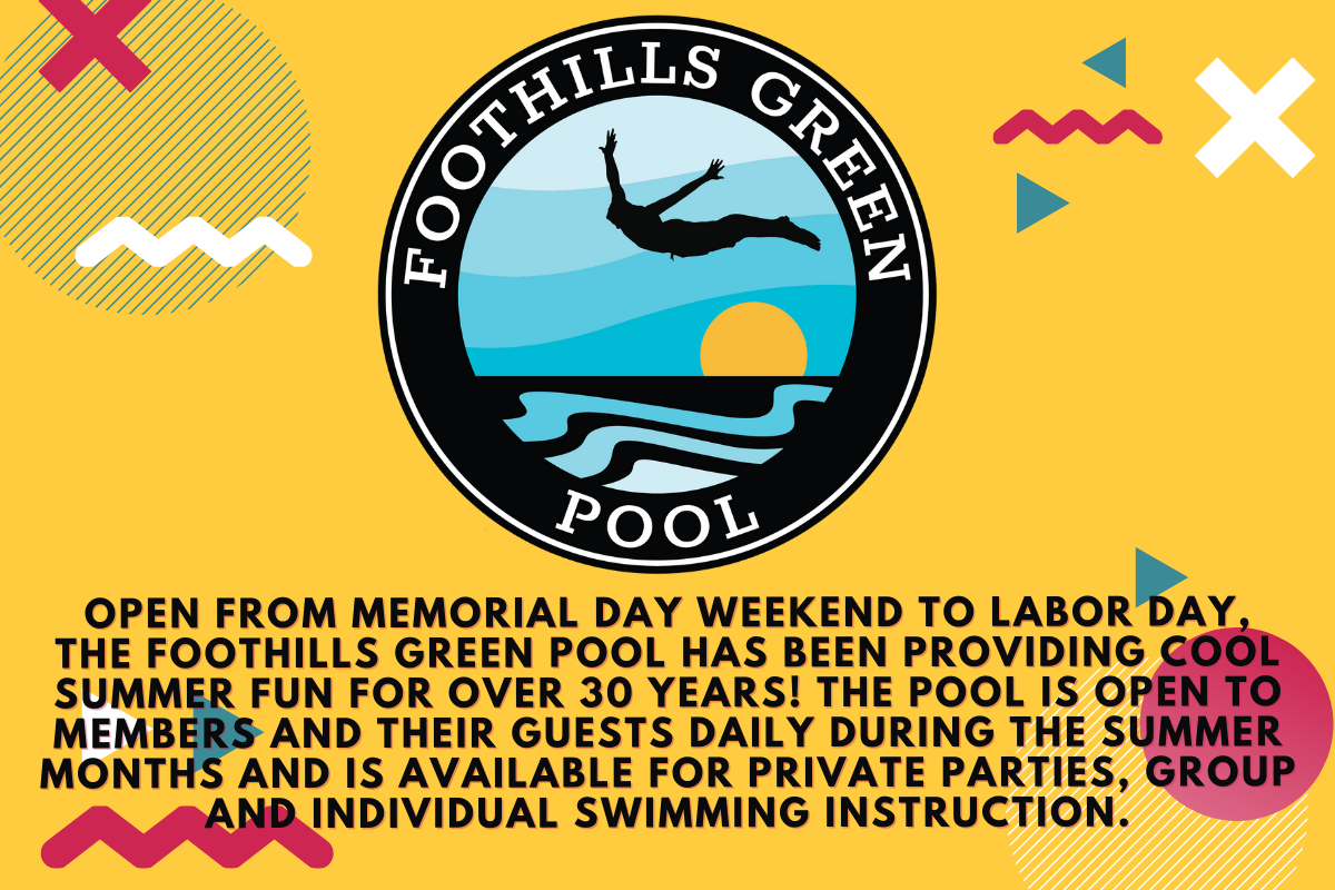 Open from Memorial Day weekend to Labor Day, the Foothills Green Pool has been providing cool summer fun for over 30 years! The pool is open to members and their guests daily during the summer months and is available for private parties, group and individual swimming instruction.